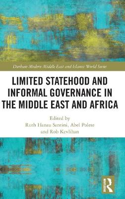 Limited Statehood and Informal Governance in the Middle East and Africa by Ruth Hanau Santini