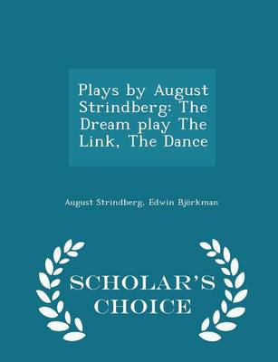 Plays by August Strindberg: The Dream Play the Link, the Dance - Scholar's Choice Edition by August Strindberg