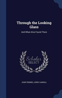 Through the Looking Glass by Sir John Tenniel