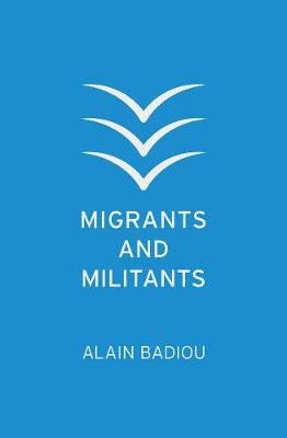 Migrants and Militants by Alain Badiou