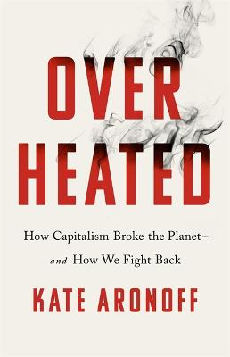 Overheated: How Capitalism Broke the Planet - And How We Fight Back book