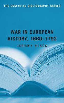 War in European History, 1660-1792 by Professor Jeremy Black