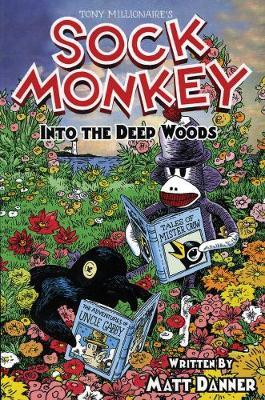 Sock Monkey: Into The Deep Woods by Tony Millionaire