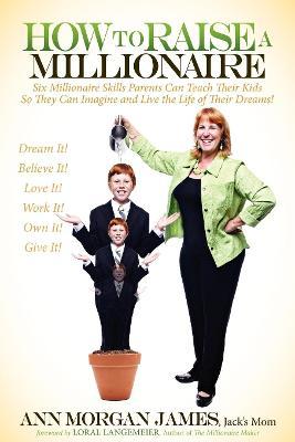 How to Raise a Millionaire by Ann Morgan James