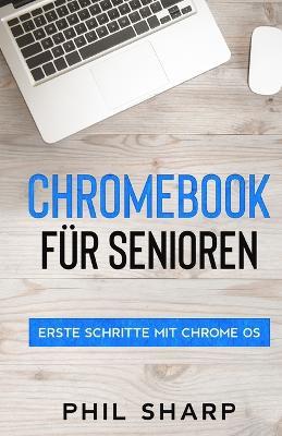 Chromebook fur Senioren: Erste Schritte mit Chrome OS by Phil Sharp
