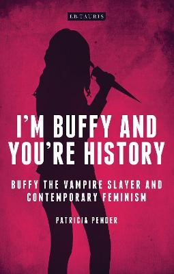I'm Buffy and You're History by Patricia Pender