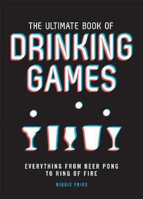 The Ultimate Book of Drinking Games by Biggie Fries