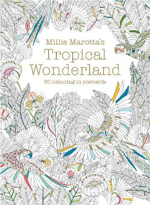 Millie Marotta's Tropical Wonderland Postcard Box: 50 beautiful cards for colouring in by Millie Marotta
