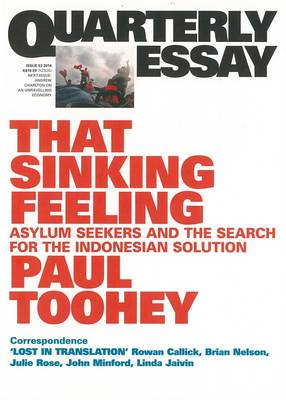 That Sinking Feeling: Asylum Seekers and the Search for theIndonesian Solution: Quarterly Essay 53 by Paul Toohey