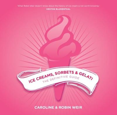 Ice Creams, Sorbets and Gelati by Robin Weir