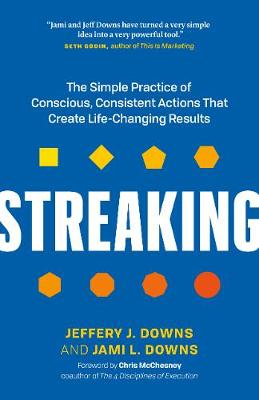 Streaking: The Simple Practice of Conscious, Consistent Actions That Create Life-Changing Results by Jeffery J. Downs