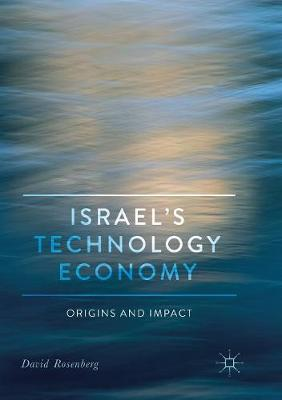 Israel's Technology Economy: Origins and Impact by David Rosenberg