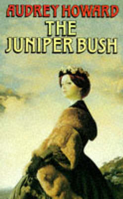 The Juniper Bush by Audrey Howard