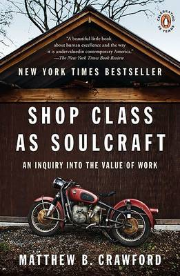 Shop Class as Soulcraft by Matthew B Crawford
