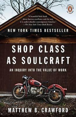 Shop Class as Soulcraft by Matthew B Crawford