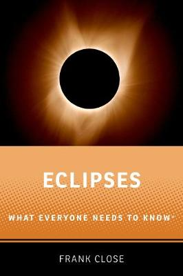 Eclipses: What Everyone Needs to Know (R) by Frank Close