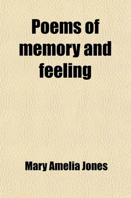 Poems of Memory and Feeling by Mary Amelia Jones