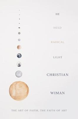 He Held Radical Light by Christian Wiman