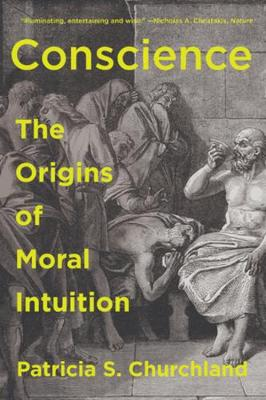 Conscience: The Origins of Moral Intuition by Patricia Churchland