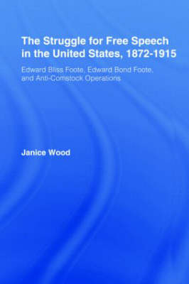 Struggle for Free Speech in the United States, 1872-1915 by Janice Ruth Wood