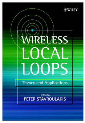Wireless Local Loops: Theory and Applications by Peter Stavroulakis