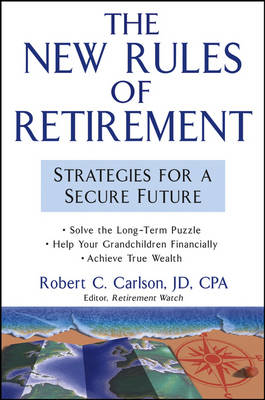 The The New Rules of Retirement: Strategies for a Secure Future by Robert C. Carlson