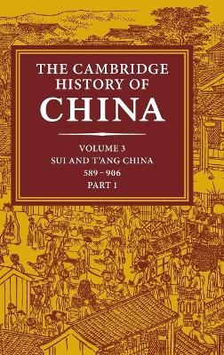 Cambridge History of China: Volume 3, Sui and T'ang China, 589-906 AD, Part One by Denis Twitchett