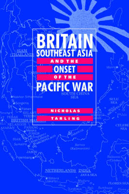 Britain, Southeast Asia and the Onset of the Pacific War by Nicholas Tarling