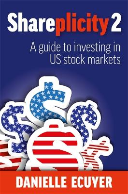 Shareplicity 2: A guide to investing in US stock markets by Danielle Ecuyer