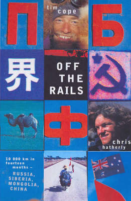 Off the Rails : from Moscow to Beijing by Bike by Tim Cope