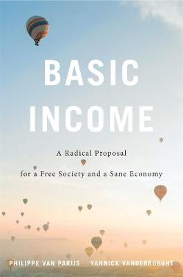 Basic Income: A Radical Proposal for a Free Society and a Sane Economy by Philippe Van Parijs