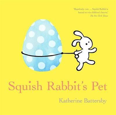 Squish Rabbit's Pet by Katherine Battersby