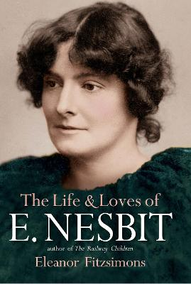 The Life and Loves of E. Nesbit: Author of The Railway Children book