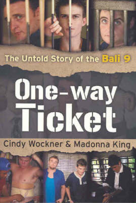 One-way Ticket: The Untold Story of the Bali 9 by Cindy Wockner