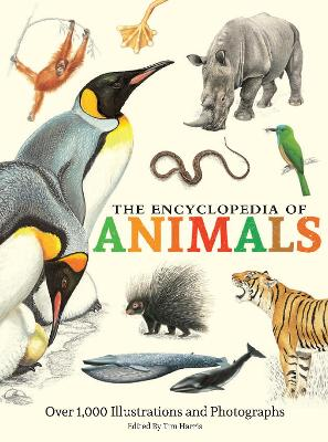 The Encyclopedia of Animals: More than 1,000 Illustrations and Photographs by Tim Harris