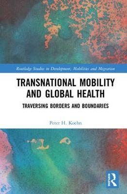 Transnational Mobility and Global Health: Traversing Borders and Boundaries book