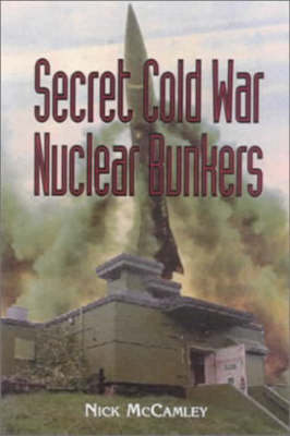 Secret Cold War Nuclear Bunkers by N.J. McCamley