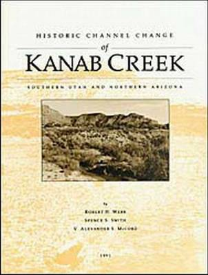Historic Channel Change of Kanab Creek, Southern Utah and Northern Arizona, 1991 by Robert H. Webb