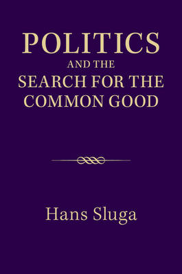 Politics and the Search for the Common Good by Hans Sluga