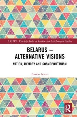 Belarus - Alternative Visions: Nation, Memory and Cosmopolitanism book