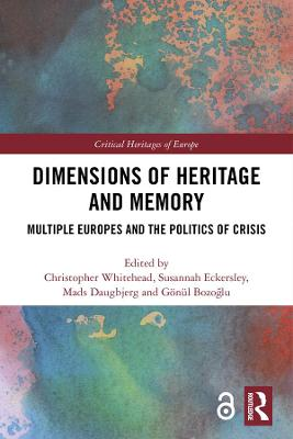 Dimensions of Heritage and Memory: Multiple Europes and the Politics of Crisis by Christopher Whitehead