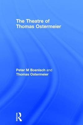 The Theatre of Thomas Ostermeier by Peter M Boenisch