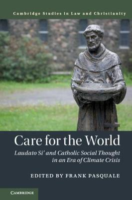 Law and Christianity: Care for the World: Laudato Si' and Catholic Social Thought in an Era of Climate Crisis by Frank Pasquale