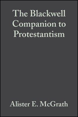 The Blackwell Companion to Protestantism by Alister E. McGrath