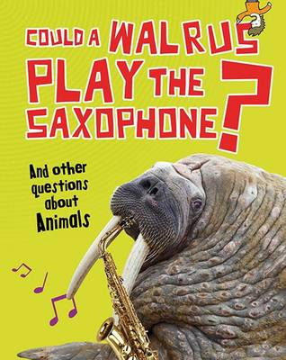 Could a Walrus Play the Saxophone? book
