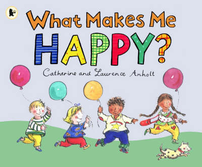 What Makes Me Happy? by Catherine Anholt