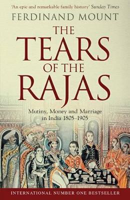 Tears of the Rajas by Ferdinand Mount