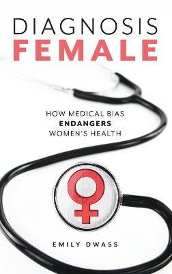 Diagnosis Female: How Medical Bias Endangers Women's Health book