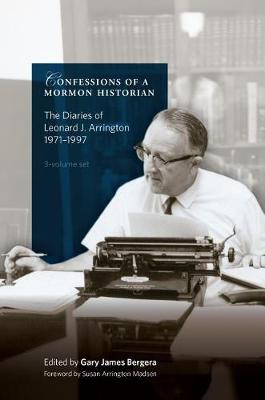 Confessions of a Mormon Historian: The Diaries of Leonard J. Arrington, 1971-1999 by Gary J Bergera