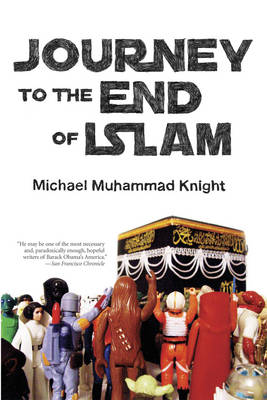 Journey to the End of Islam by Michael Muhammad Knight